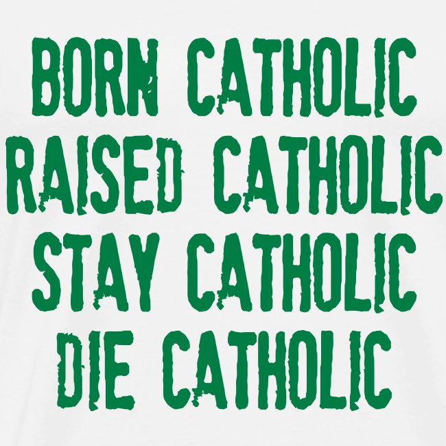 BORN CATHOLIC