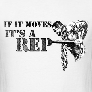 If It Moves It's A Rep T-Shirts - Men's T-Shirt