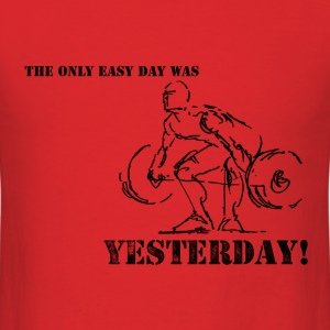 The Only Easy Day Was Yesterday T-Shirt - Men's T-Shirt