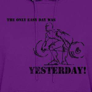 The Only Easy Day Was Yesterday Hoodie - Women's Hoodie