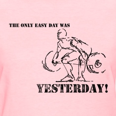 The Only Easy Day Was Yesterday Women's T-Shirts