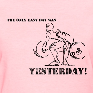 The Only Easy Day Was Yesterday Women's T-Shirts - Women's T-Shirt