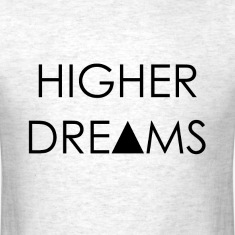 Higher Dreams   T-Shirts