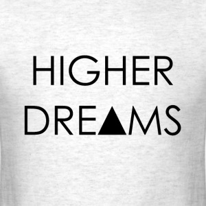 Higher Dreams   T-Shirts - Men's T-Shirt