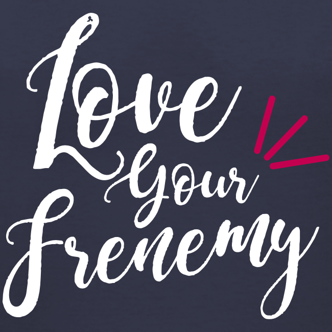 Love Your Frenemy