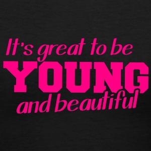 It's great to be YOUNG and BEAUTIFUL Women's T-Shirts - Women's V-Neck T-Shirt