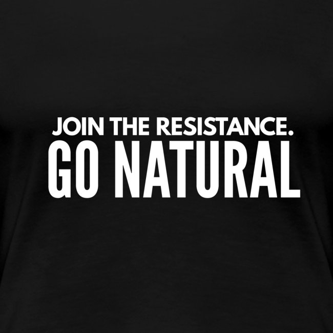JOIN THE REVOLUTION. GO NATURAL