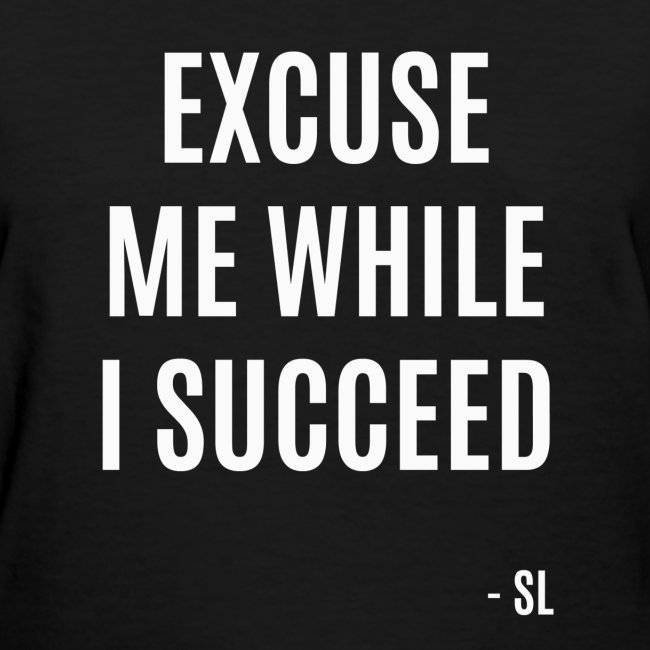EXCUSE ME WHILE I SUCCEED Successful Black Women Entrepreneurs Slogan Quotes T-shirt Clothing by Stephanie Lahart|Success and Motivation Shirt