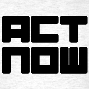 act now T-Shirts - Men's T-Shirt