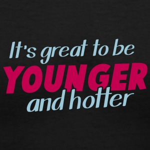 It's great to be YOUNGER and HOTTER! Women's T-Shirts - Women's V-Neck T-Shirt