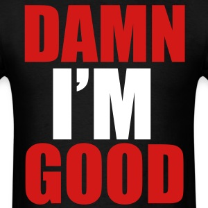 damn_im_good - Men's T-Shirt