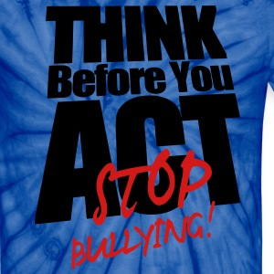 THINK BEFORE YOU ACT STOP BULLYING! T-Shirts - Unisex Tie Dye T-Shirt