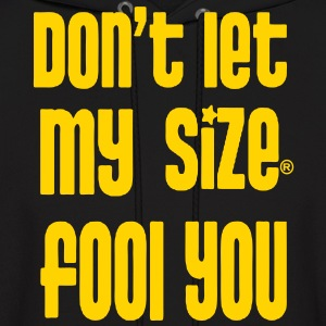 DON'T LET MY SIZE FOOL YOU - Men's Hoodie