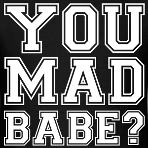 you_mad_babe - Men's T-Shirt