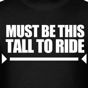 must_be_this_tall_to_ride - Men's T-Shirt