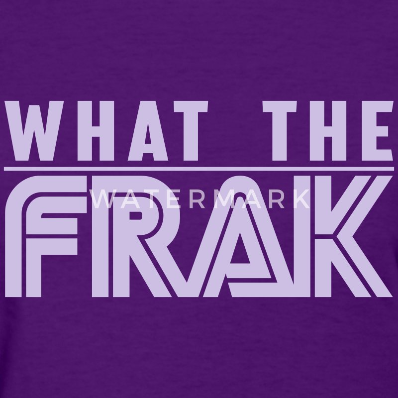 What The Frak - Women's T-Shirt