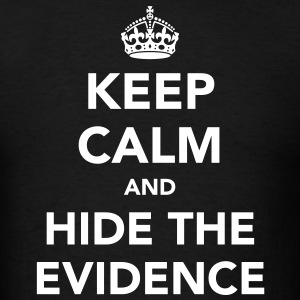 Keep Calm and Hide The Evidence T-Shirts - Men's T-Shirt