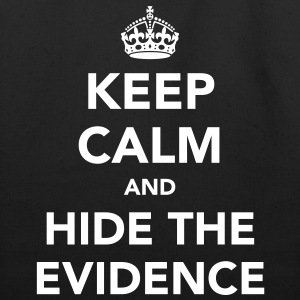 Keep Calm and Hide The Evidence Bags  - Eco-Friendly Cotton Tote