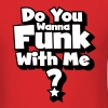 Do you wanna funk with me? T-Shirts - Men's T-Shirt