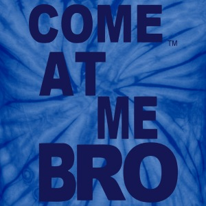 COME AT ME BRO T-Shirts - Unisex Tie Dye T-Shirt
