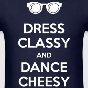 Dress Classy and Dance Cheesy T-Shirts - Men's T-Shirt