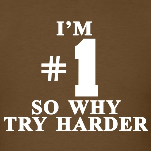 I'm #1 So why try harder - Men's T-Shirt