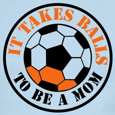 IT TAKES BALLS TO BE A MOM funny soccer sports T-Shirts