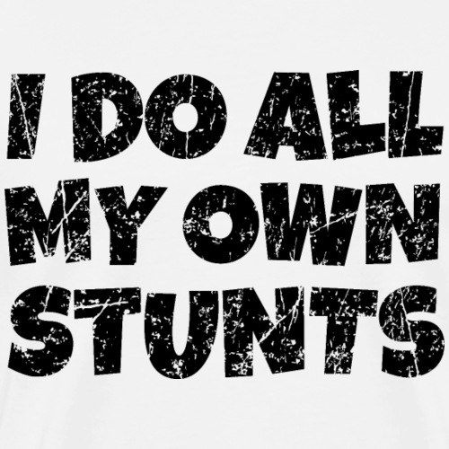 I do all my own Stunts (Distressed Black)