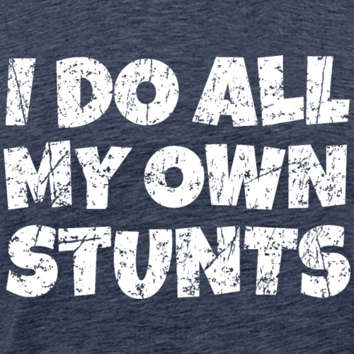 I do all my own Stunts (Distressed White)