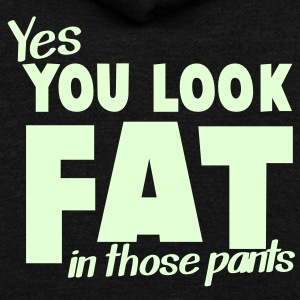 YES you looks fat in those pants Zip Hoodies/Jackets - Unisex Fleece Zip Hoodie by American Apparel