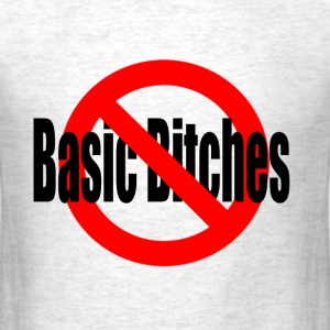 No Basic Bitches T-Shirts - Men's T-Shirt