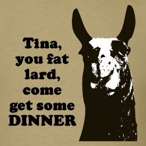 Tina you fat lard... T-Shirts - Men's T-Shirt