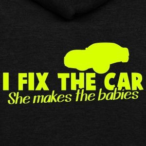 I FIX the CAR- she makes the BABIES dad shirt Zip Hoodies/Jackets - Unisex Fleece Zip Hoodie by American Apparel