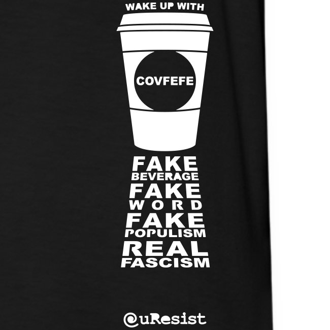 * Covfefe Coffee : Fake Populism Real Fascism *
