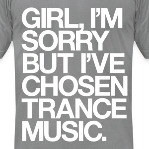 Girl, I'm Sorry But I've Chosen Trance Music T-Shirts - Men's T-Shirt by American Apparel