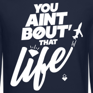 Design ~ You Ain't Bout That Life - Mens Crewneck
