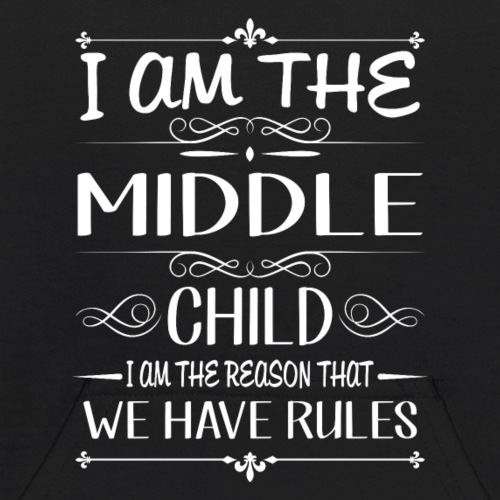 I am the middle child the reason we have rules