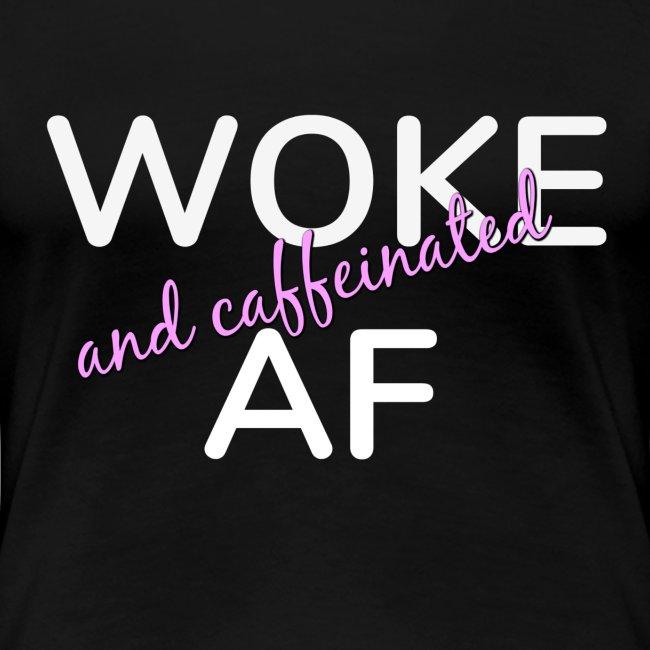 WOKE and Caffeinated AF
