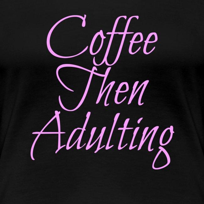 Coffee Then Adulting Tee