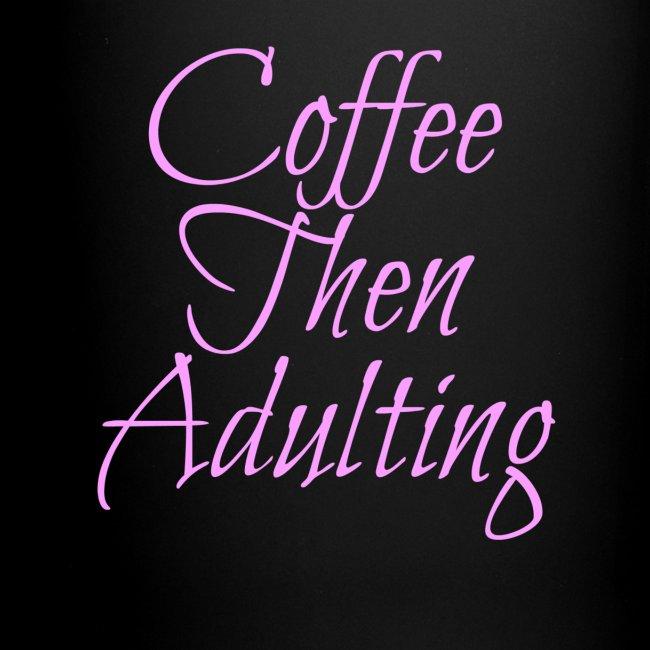 Coffee Then Adulting Mug