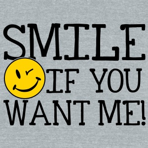 Smile if you want me! T-Shirts - Unisex Tri-Blend T-Shirt