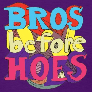 Bros Before Hoes Tee - Women's T-Shirt