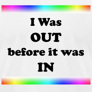 I Was Out Before It Was In - Men's T-Shirt by American Apparel