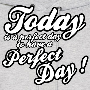 today is a perfect day Hoodies - Men's Hoodie