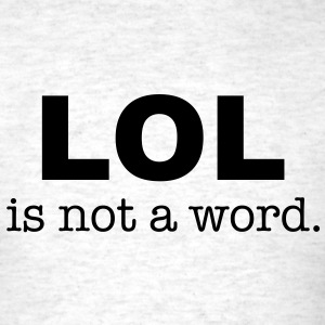 lol is not a word T-Shirts - Men's T-Shirt