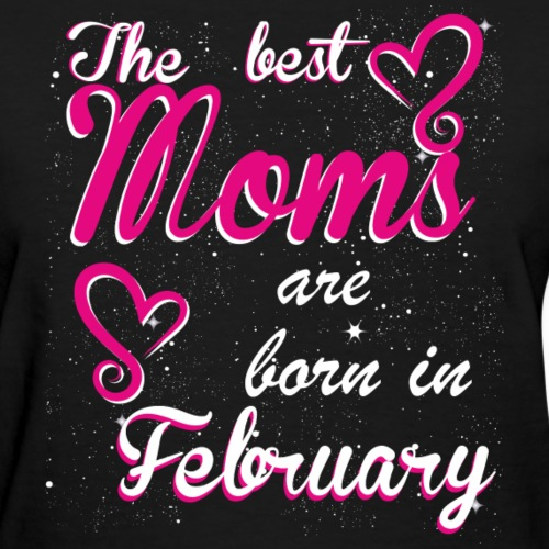 The Best Moms are born in February