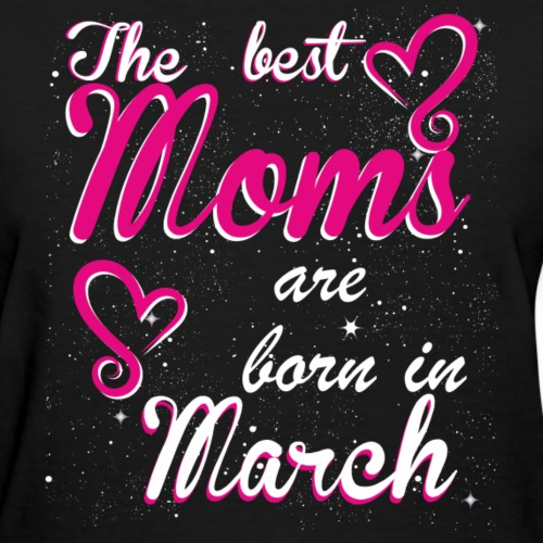 The Best Moms are born in March