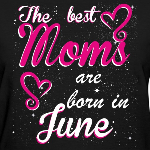 The Best Moms are born in June