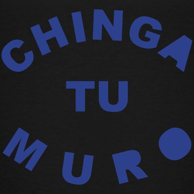 * Chinga Tu Muro *