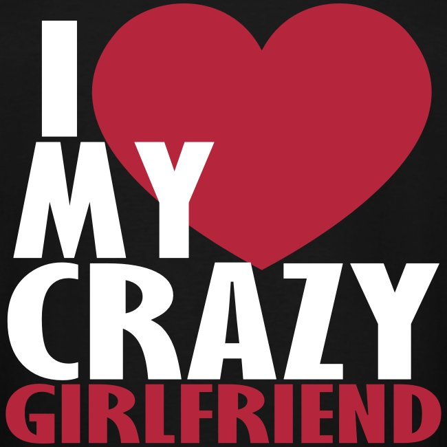 Zacloth I Love My Crazy Girlfriend Mens Tall T Shirt